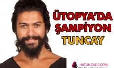 Ütopya'da Şampiyon Tuncay Oldu