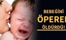 9 Günlük Bebeğini Öperek Öldürdü