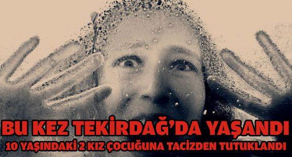 10 Yaşındaki Kız Çocuklarına Tacizden Tutuklandı