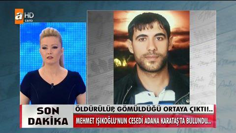 Müge Anlı Mehmet Işıkoğlu Cesedi Bulundu 26-02-2015