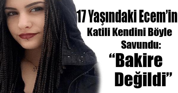17 Yaşındaki Kızın Katili Kendini Böyle Savundu!