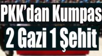 Yola Tuzak Kurdular: 1 Şehit 2 Gazi...