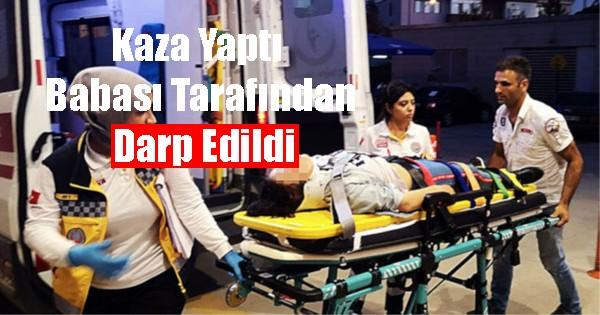 Kaza Yapan Kızını Hastanelik Etti