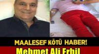 Mehmet Ali Erbil Yine Korkuttu